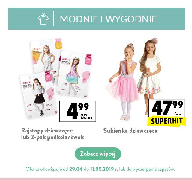 MODNIE I WYGODNIE - oferta obowiązuje od 29.04 Rajstopy dziewczęce lub 2-pak podkolanówek, 4,99 zł/para lub 2-pak Sukienka dziewczęca, 47,99 zł/szt.